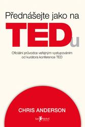 Přednášejte jako na TEDu (oficiální průvodce veřejným vystupováním od kurátora konference TED)